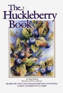 Huckleberry Picking are On!! -- The Huckleberry Book by Asta Bowen